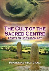 Proinsias MacCana – Cult of the Sacred Centre