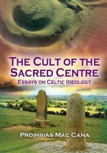 Proinsias MacCana – Cult of the Sacred Centre